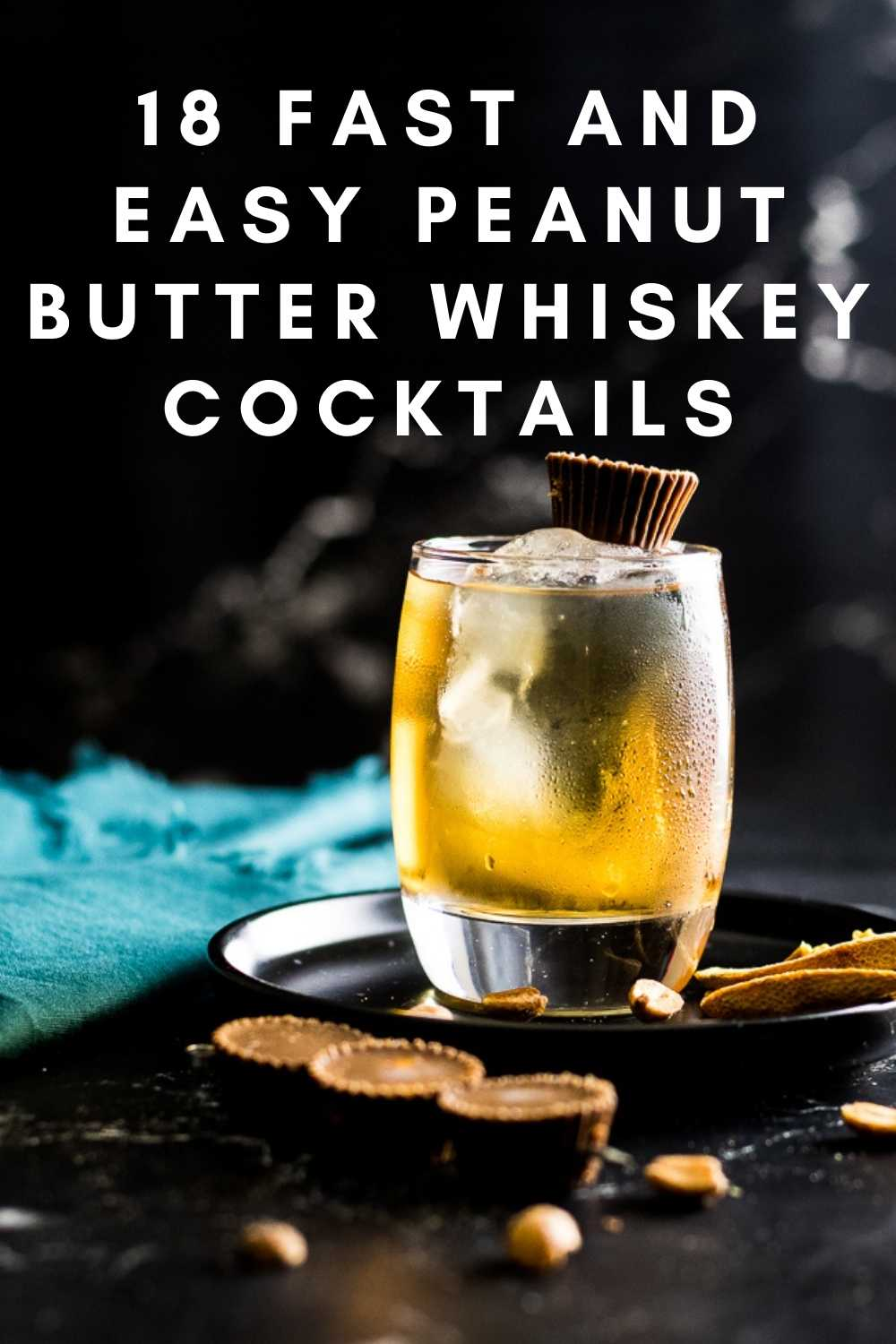 peanut butter and chocolate old fashioned with a Reese's cup garnish and text 18 fast and easy peanut butter whiskey cocktails
